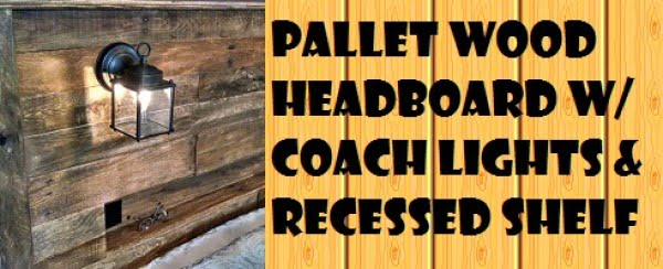 Pallet Wood Headboard with Coach Lights and a Recessed Shelf - How To Fix It Workshop