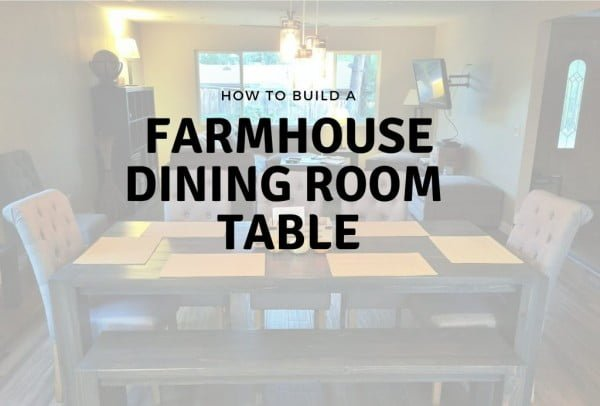 How To Build a DIY Farmhouse Dining Room Table