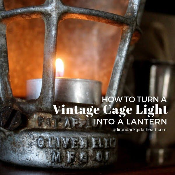 How to Turn a Vintage Cage Light Into a Lantern • Adirondack Girl @ Heart