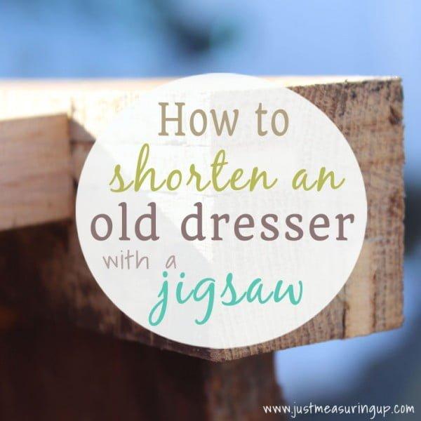 How to Shorten a Tall Dresser