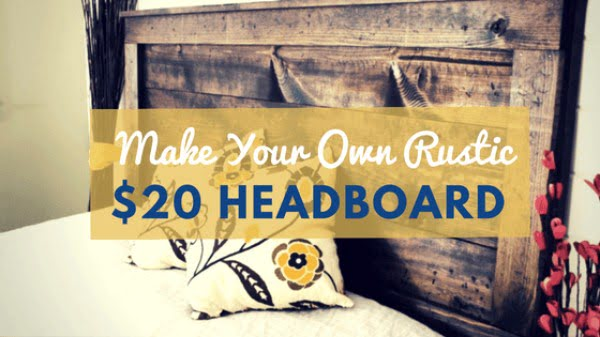 How to Make a Charming Rustic Headboard for Only $20